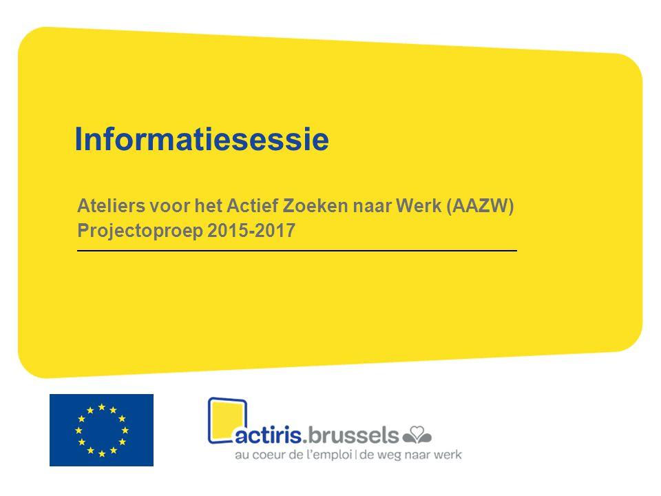 Informatiesessie Ateliers voor het Actief Zoeken naar Werk (AAZW) Projectoproep 2015-2017