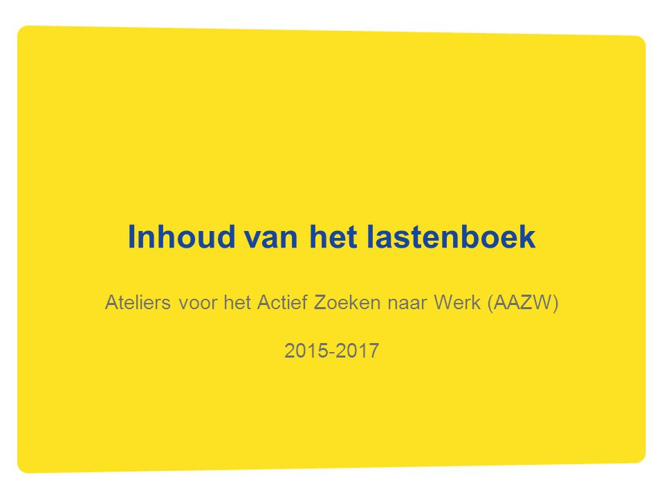 Inhoud van het lastenboek Ateliers voor het Actief Zoeken naar Werk (AAZW) 2015-2017