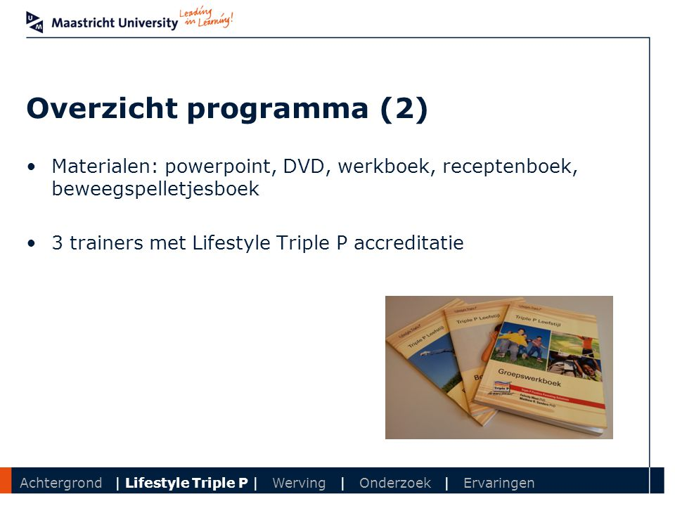 Department Overzicht programma (2) Materialen: powerpoint, DVD, werkboek, receptenboek, beweegspelletjesboek 3 trainers met Lifestyle Triple P accredi