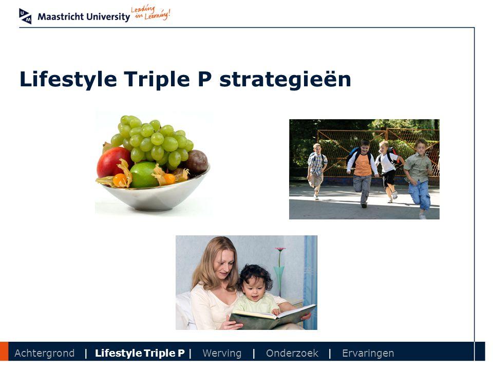 Department Lifestyle Triple P strategieën Achtergrond | Lifestyle Triple P | Werving | Onderzoek | Ervaringen