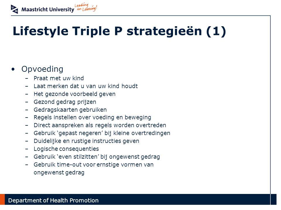 Department Lifestyle Triple P strategieën (1) Opvoeding –Praat met uw kind –Laat merken dat u van uw kind houdt –Het gezonde voorbeeld geven –Gezond g
