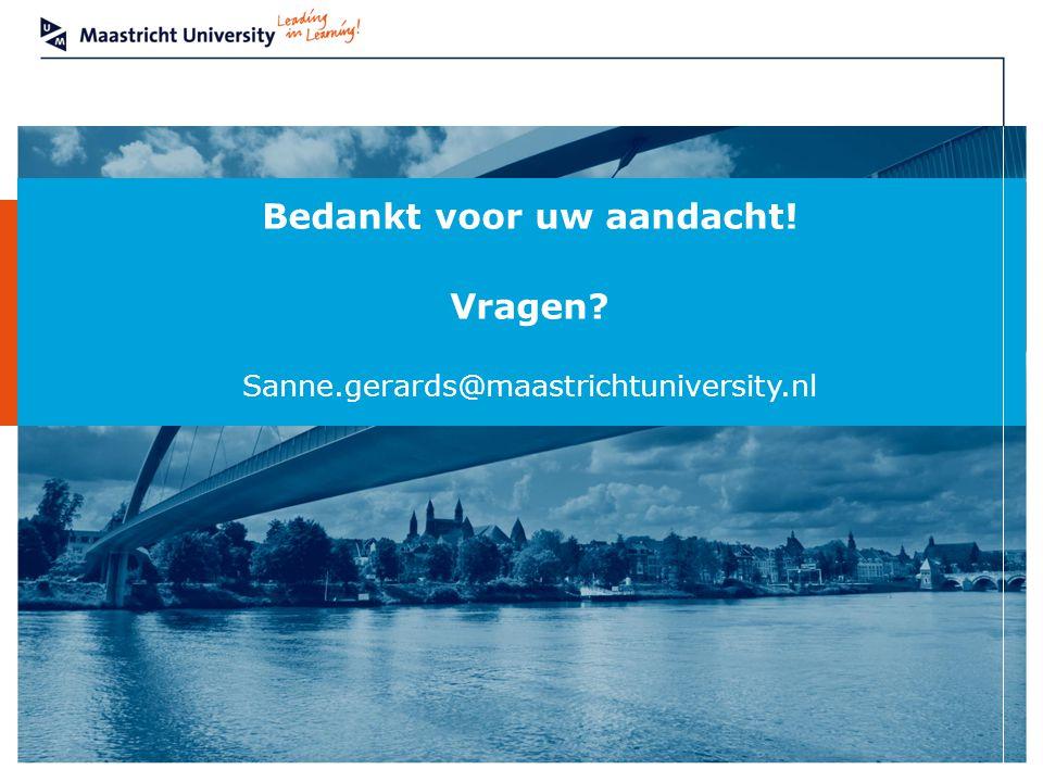 Department Bedankt voor uw aandacht! Vragen? Sanne.gerards@maastrichtuniversity.nl