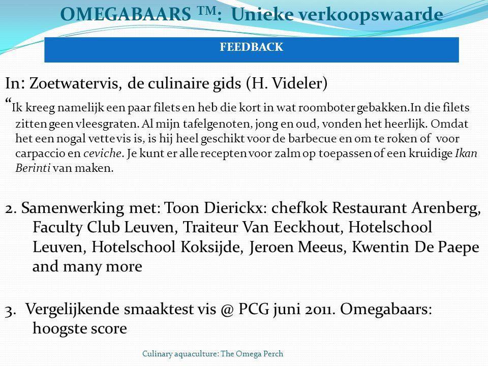 """Culinary aquaculture: The Omega Perch OMEGABAARS TM : Unieke verkoopswaarde In : Zoetwatervis, de culinaire gids (H. Videler) """" Ik kreeg namelijk een"""