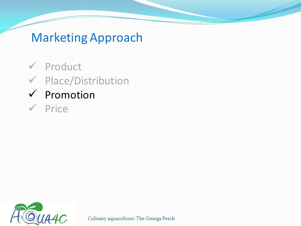 Culinary aquaculture: The Omega Perch Marketing Approach Product Place/Distribution Promotion Price