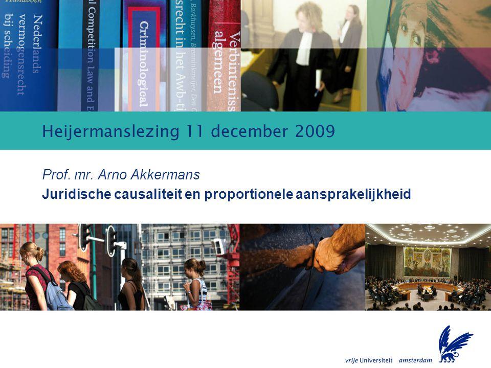 Juridische causaliteit en proportionele aansprakelijkheid Heijermanslezing 11 december 2009 Prof.