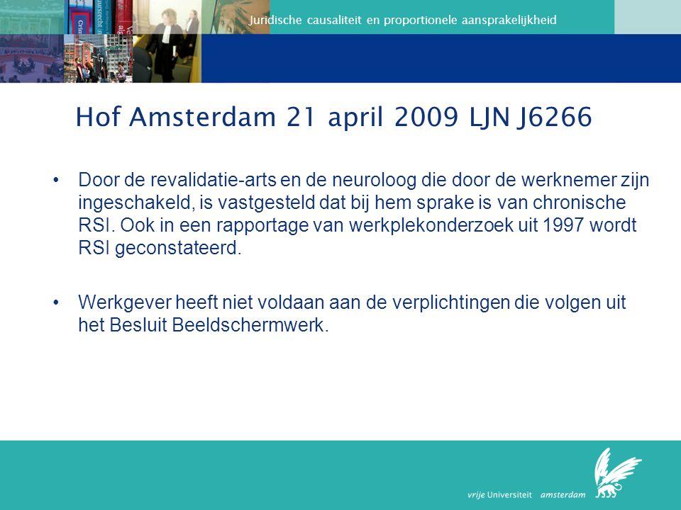 Juridische causaliteit en proportionele aansprakelijkheid Hof Amsterdam 21 april 2009 LJN J6266 Door de revalidatie-arts en de neuroloog die door de werknemer zijn ingeschakeld, is vastgesteld dat bij hem sprake is van chronische RSI.