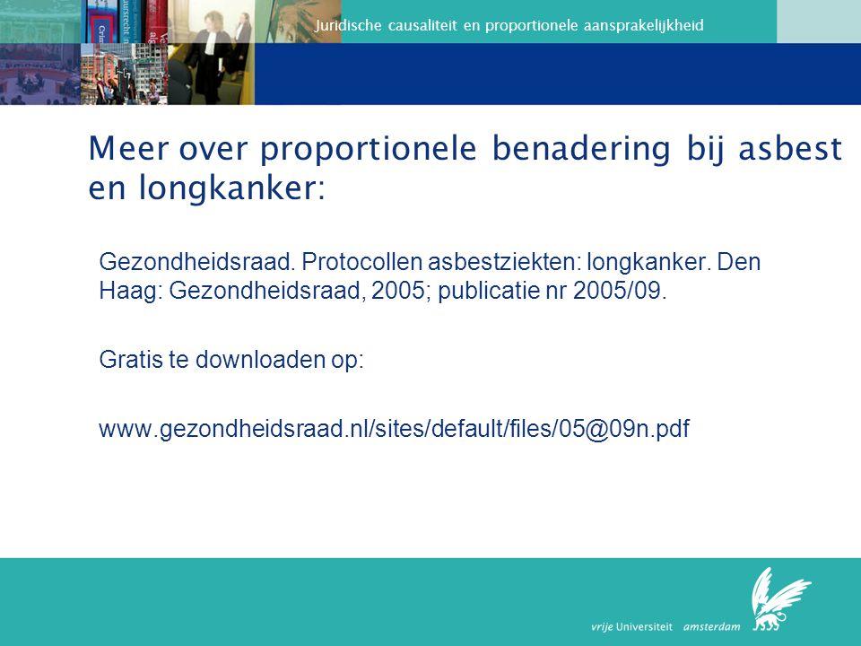 Juridische causaliteit en proportionele aansprakelijkheid Meer over proportionele benadering bij asbest en longkanker: Gezondheidsraad.