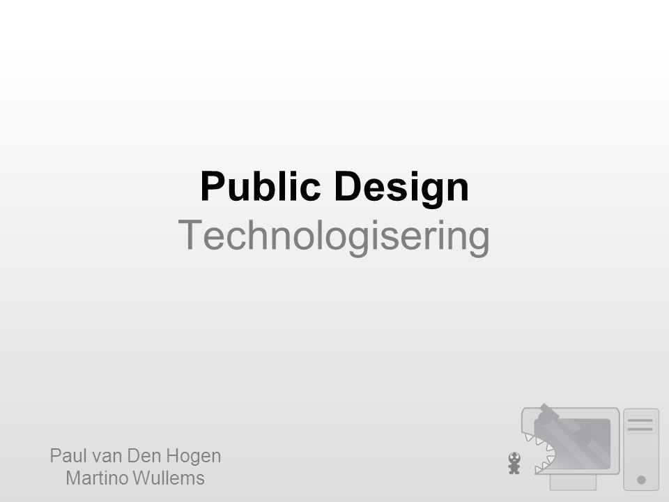 Public Design Technologisering Paul van Den Hogen Martino Wullems