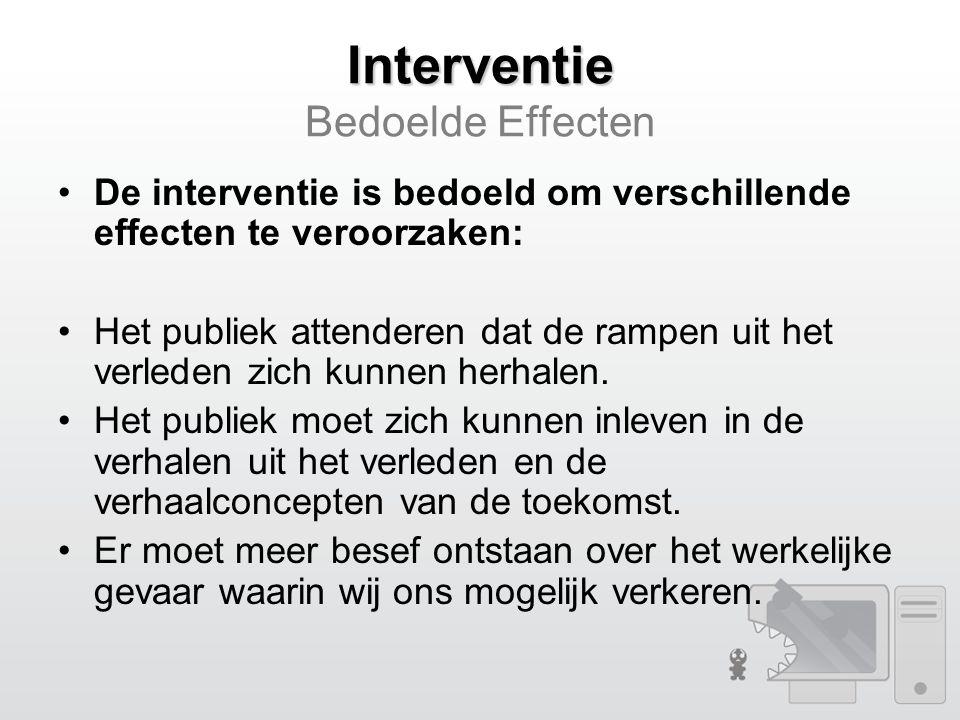 Interventie Interventie Bedoelde Effecten De interventie is bedoeld om verschillende effecten te veroorzaken: Het publiek attenderen dat de rampen uit het verleden zich kunnen herhalen.