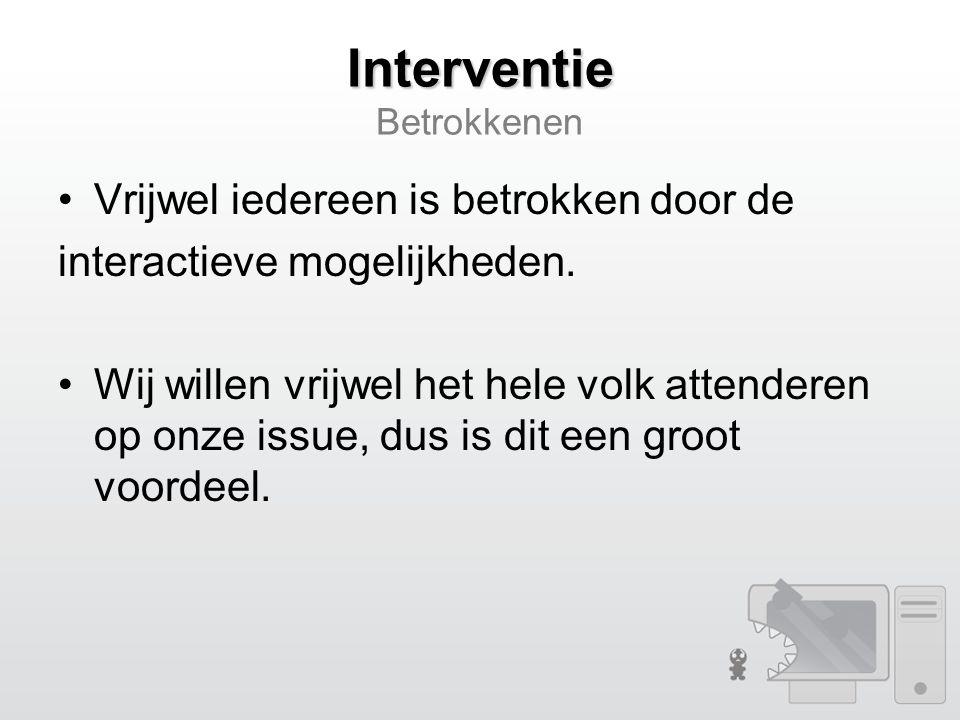 Interventie Interventie Betrokkenen Vrijwel iedereen is betrokken door de interactieve mogelijkheden.