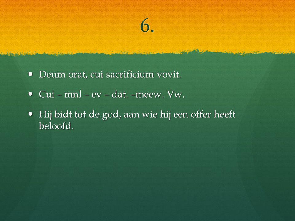 6. Deum orat, cui sacrificium vovit. Deum orat, cui sacrificium vovit.