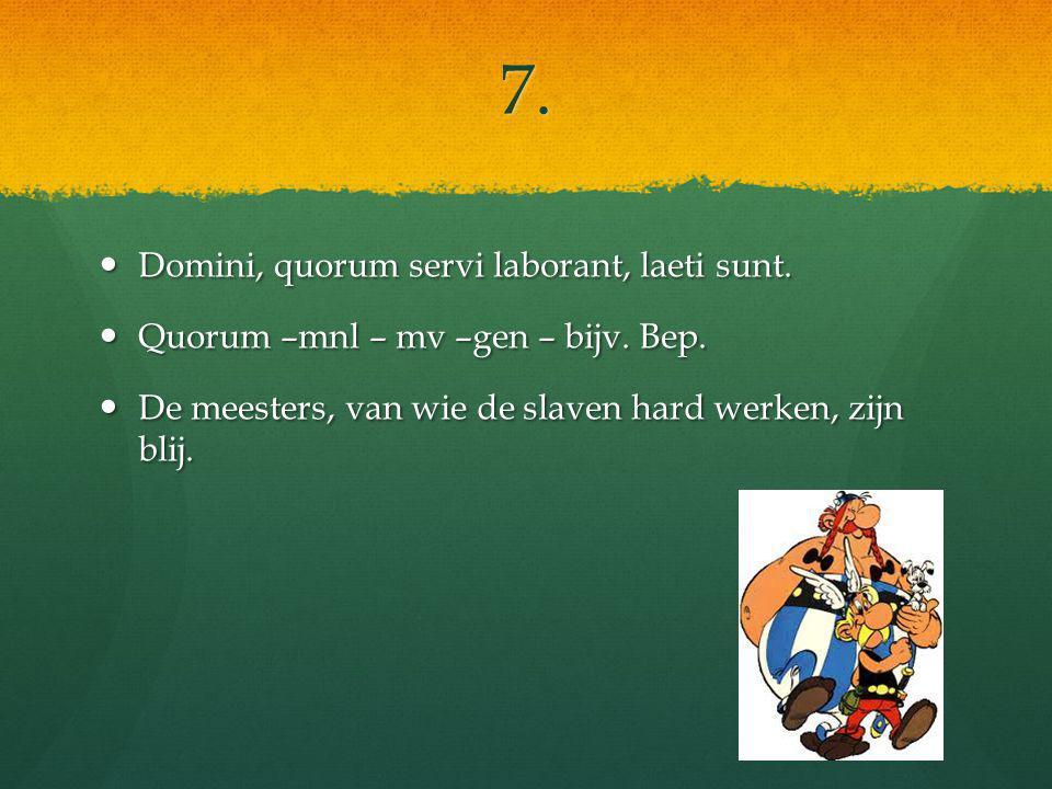 7. Domini, quorum servi laborant, laeti sunt. Domini, quorum servi laborant, laeti sunt.