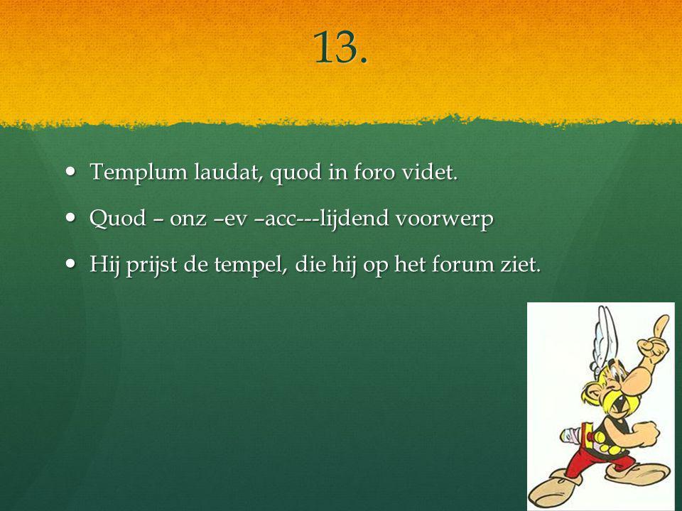 13. Templum laudat, quod in foro videt. Templum laudat, quod in foro videt.