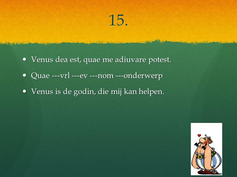15. Venus dea est, quae me adiuvare potest. Venus dea est, quae me adiuvare potest.