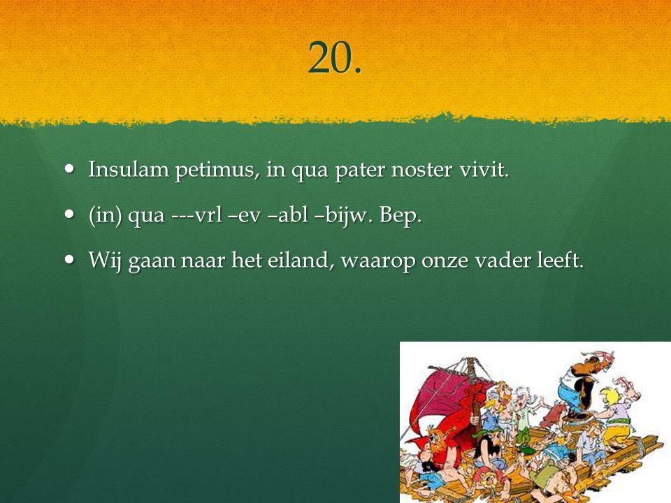 20. Insulam petimus, in qua pater noster vivit. Insulam petimus, in qua pater noster vivit.