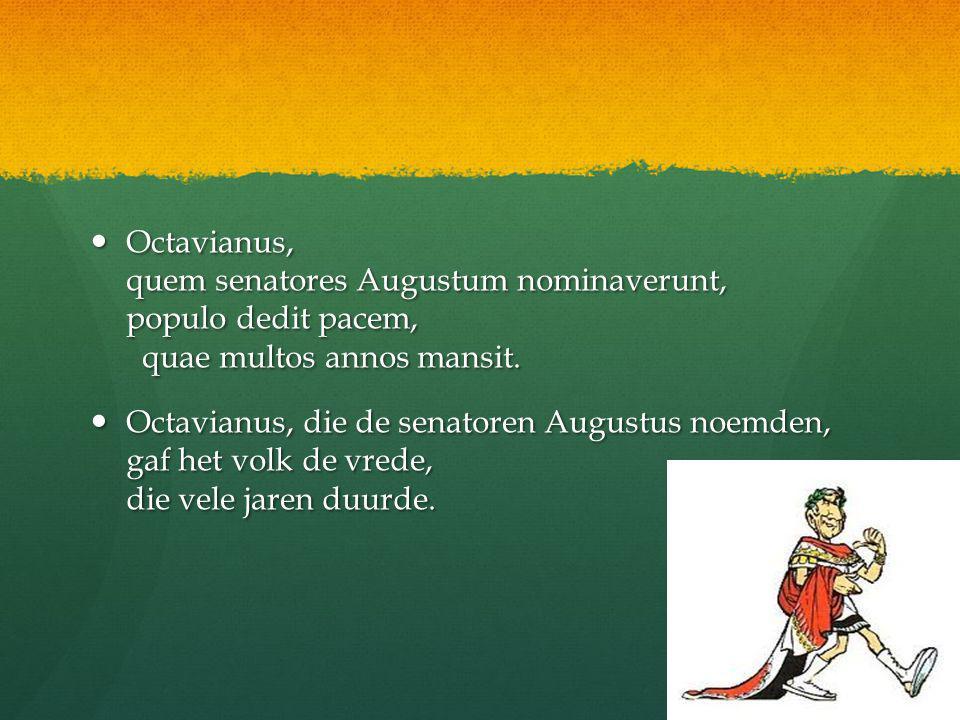 Octavianus, quem senatores Augustum nominaverunt, populo dedit pacem, quae multos annos mansit.