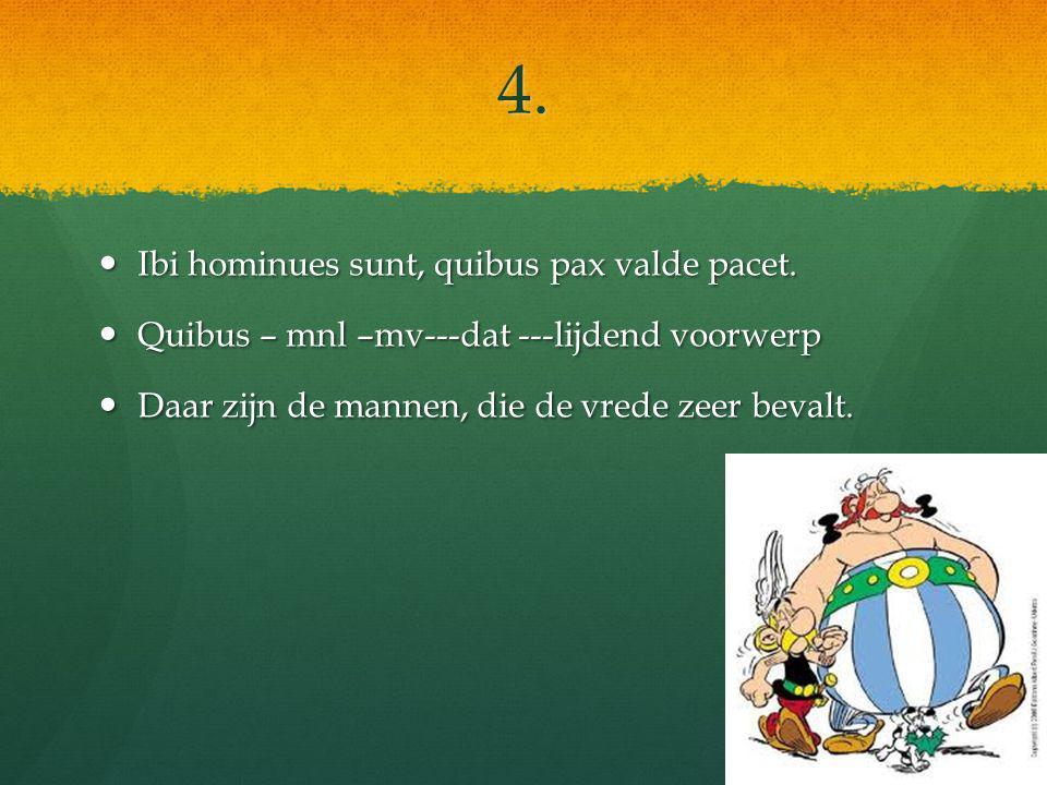 4. Ibi hominues sunt, quibus pax valde pacet. Ibi hominues sunt, quibus pax valde pacet.