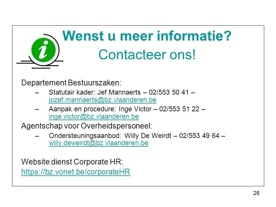 26 Wenst u meer informatie? Contacteer ons! Departement Bestuurszaken: –Statutair kader: Jef Mannaerts – 02/553 50 41 – jozef.mannaerts@bz.vlaanderen.