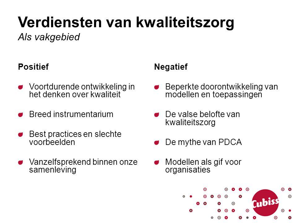 Verdiensten van kwaliteitszorg Als vakgebied Positief Voortdurende ontwikkeling in het denken over kwaliteit Breed instrumentarium Best practices en s