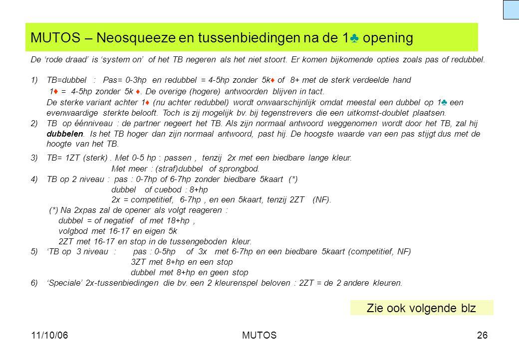 11/10/06MUTOS26 MUTOS – Neosqueeze en tussenbiedingen na de 1♣ opening De 'rode draad' is 'system on' of het TB negeren als het niet stoort. Er komen