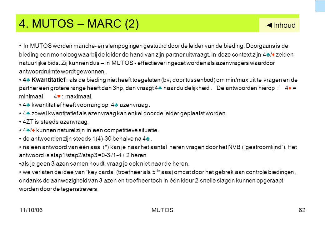 11/10/06MUTOS62 4. MUTOS – MARC (2) In MUTOS worden manche- en slempogingen gestuurd door de leider van de bieding. Doorgaans is de bieding een monolo