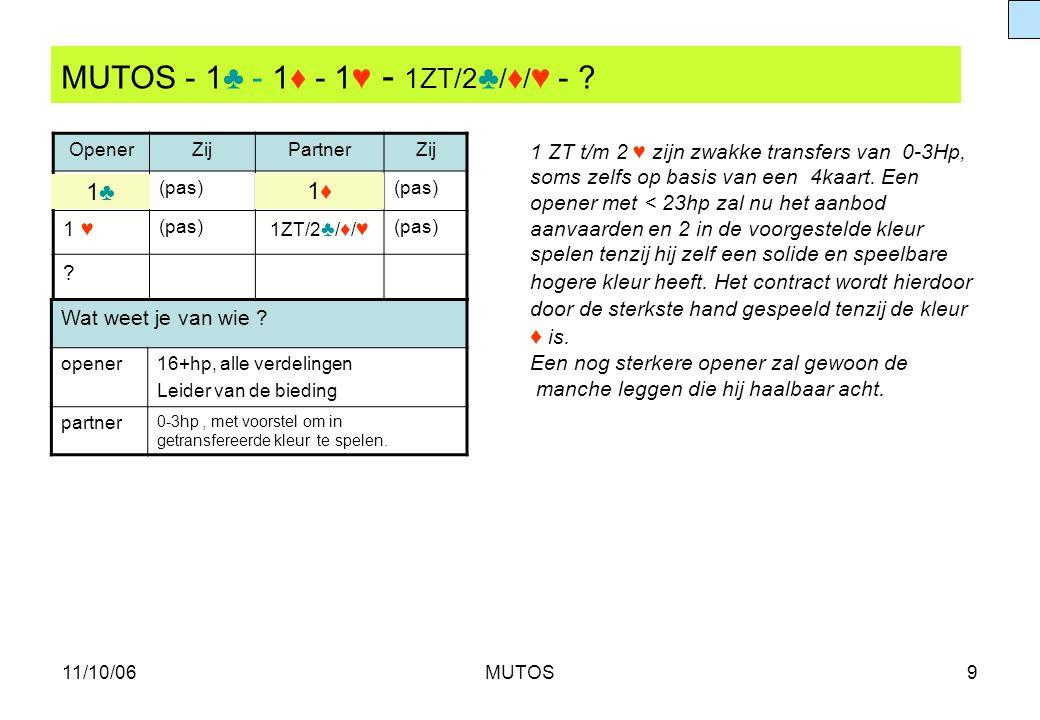 11/10/06MUTOS9 MUTOS - 1♣ - 1♦ - 1♥ - 1ZT/2 ♣ / ♦ / ♥ - ? OpenerZijPartnerZij (pas) 1 ♥ (pas) 1ZT/2 ♣ / ♦ / ♥ (pas) ? Wat weet je van wie ? opener16+h