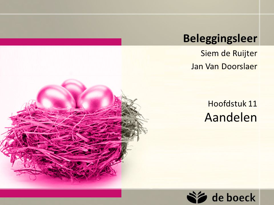 Hoofdstuk 11 Aandelen Beleggingsleer Siem de Ruijter Jan Van Doorslaer