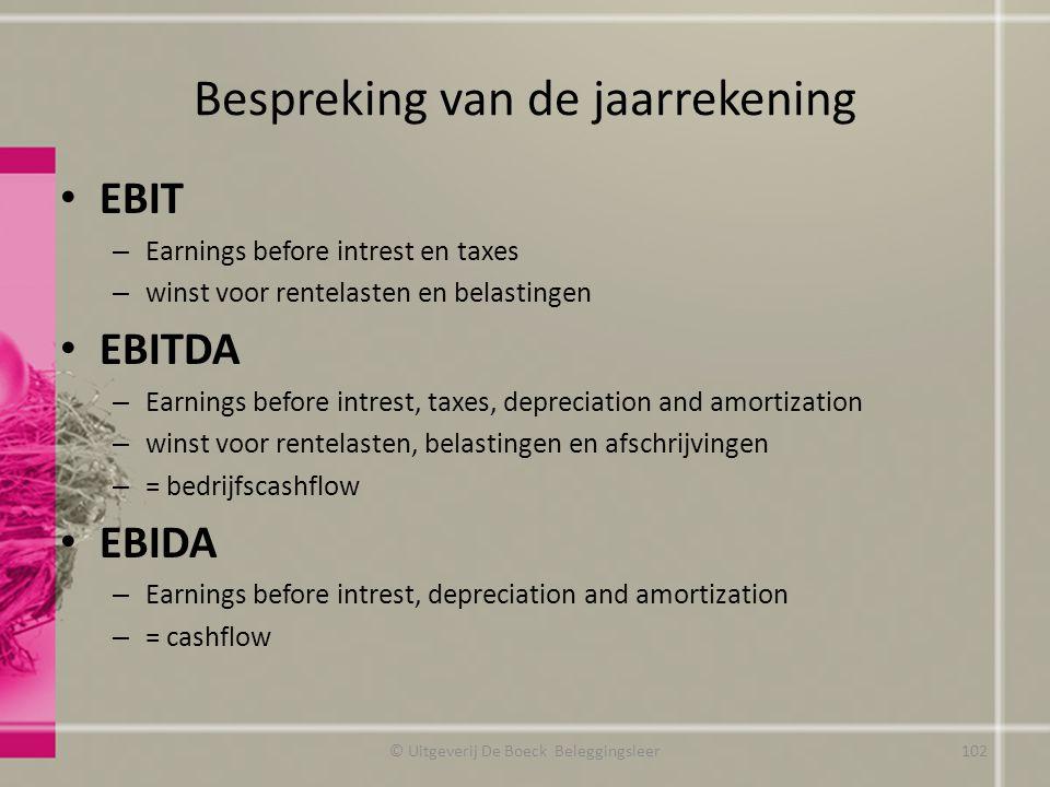 Bespreking van de jaarrekening EBIT – Earnings before intrest en taxes – winst voor rentelasten en belastingen EBITDA – Earnings before intrest, taxes