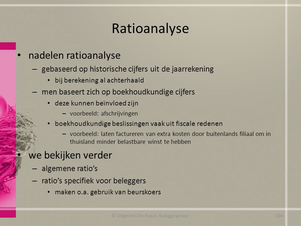 Ratioanalyse nadelen ratioanalyse – gebaseerd op historische cijfers uit de jaarrekening bij berekening al achterhaald – men baseert zich op boekhoudk