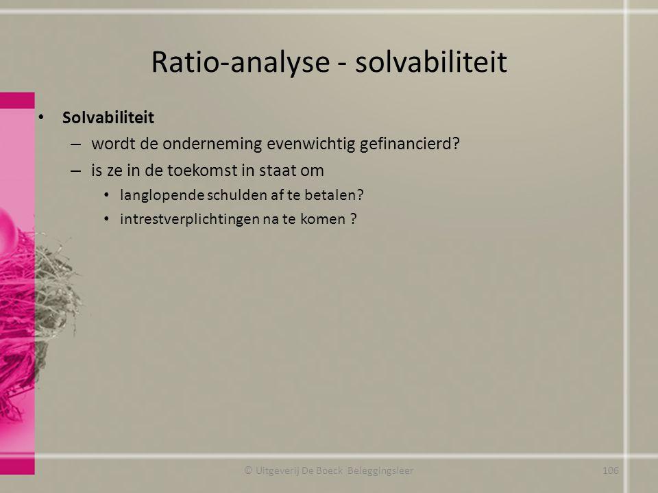 Ratio-analyse - solvabiliteit Solvabiliteit – wordt de onderneming evenwichtig gefinancierd? – is ze in de toekomst in staat om langlopende schulden a