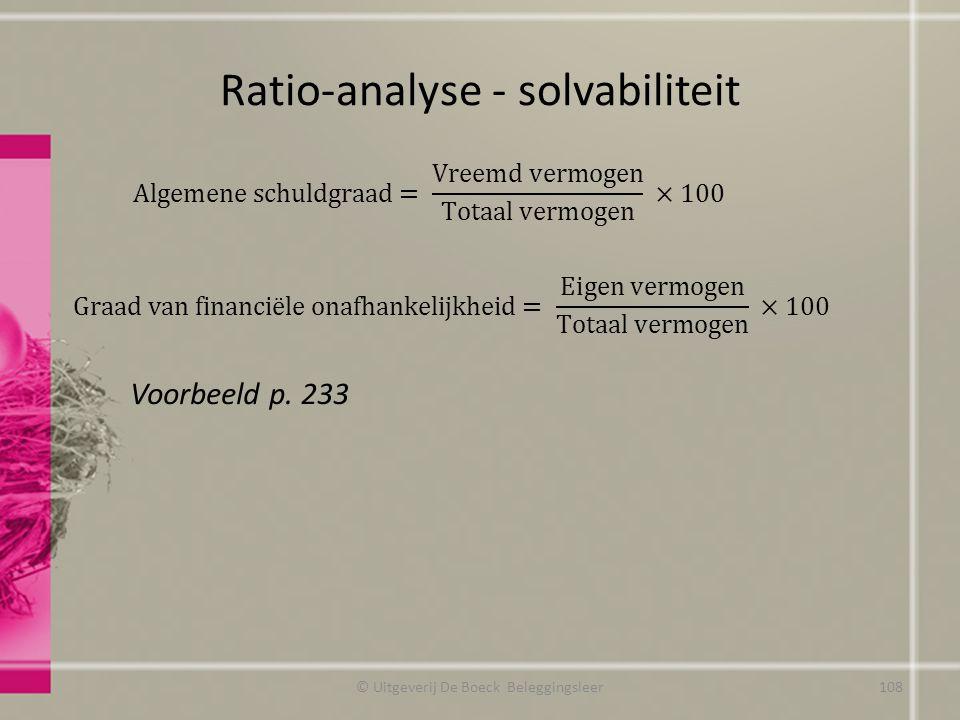 Ratio-analyse - solvabiliteit © Uitgeverij De Boeck Beleggingsleer Voorbeeld p. 233 108