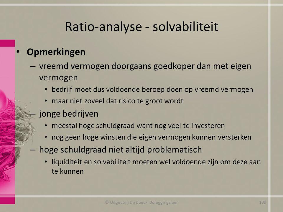 Ratio-analyse - solvabiliteit Opmerkingen – vreemd vermogen doorgaans goedkoper dan met eigen vermogen bedrijf moet dus voldoende beroep doen op vreem