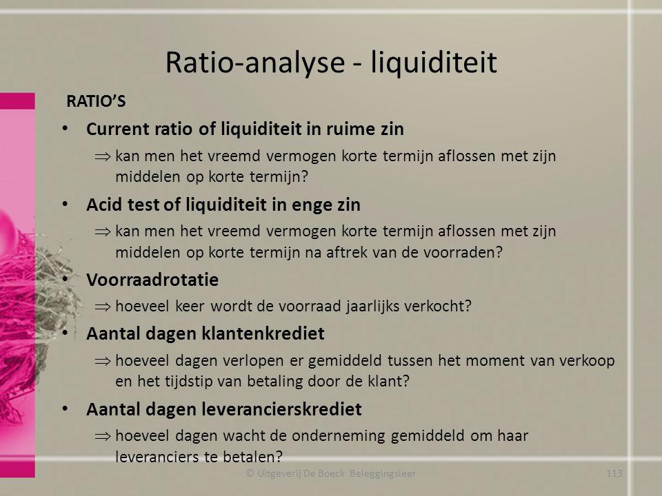 Ratio-analyse - liquiditeit RATIO'S Current ratio of liquiditeit in ruime zin  kan men het vreemd vermogen korte termijn aflossen met zijn middelen o