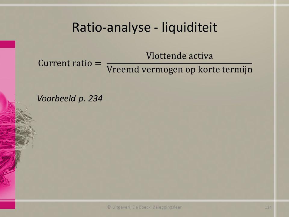 Ratio-analyse - liquiditeit © Uitgeverij De Boeck Beleggingsleer Voorbeeld p. 234 114