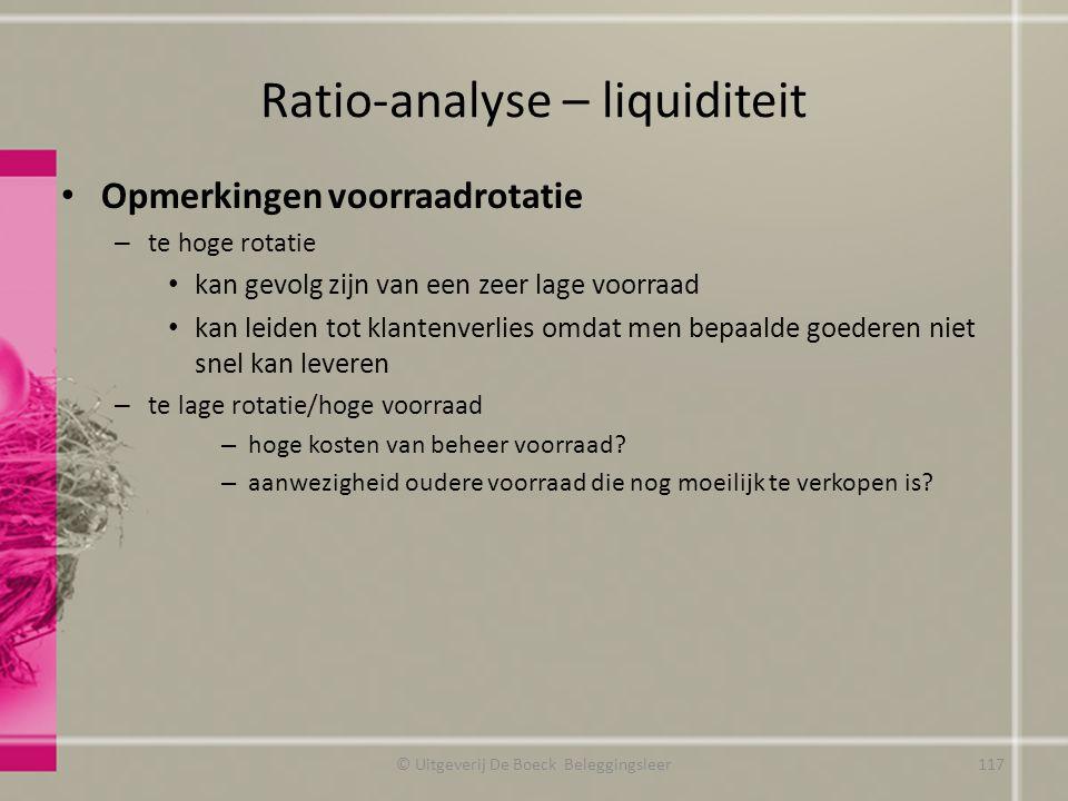 Ratio-analyse – liquiditeit Opmerkingen voorraadrotatie – te hoge rotatie kan gevolg zijn van een zeer lage voorraad kan leiden tot klantenverlies omd