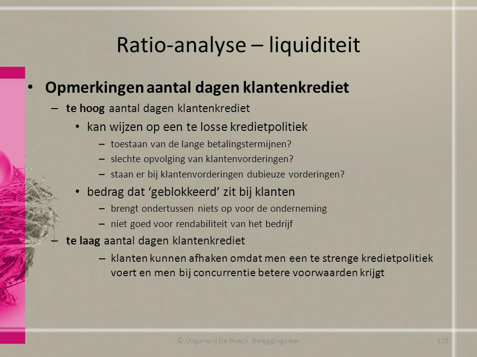 Ratio-analyse – liquiditeit Opmerkingen aantal dagen klantenkrediet – te hoog aantal dagen klantenkrediet kan wijzen op een te losse kredietpolitiek –
