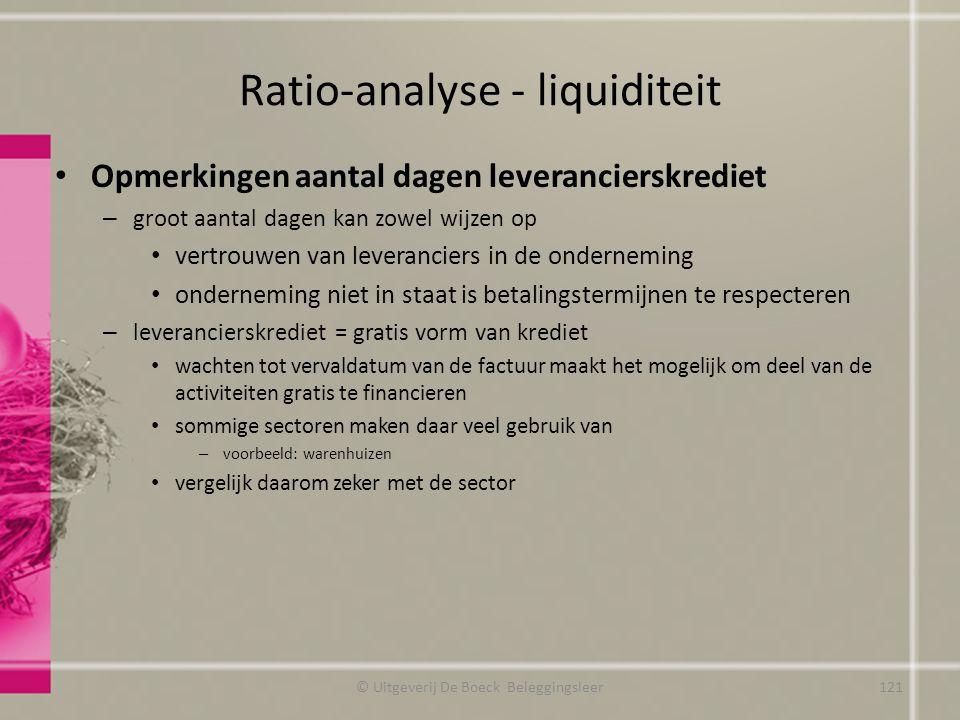 Ratio-analyse - liquiditeit Opmerkingen aantal dagen leverancierskrediet – groot aantal dagen kan zowel wijzen op vertrouwen van leveranciers in de on