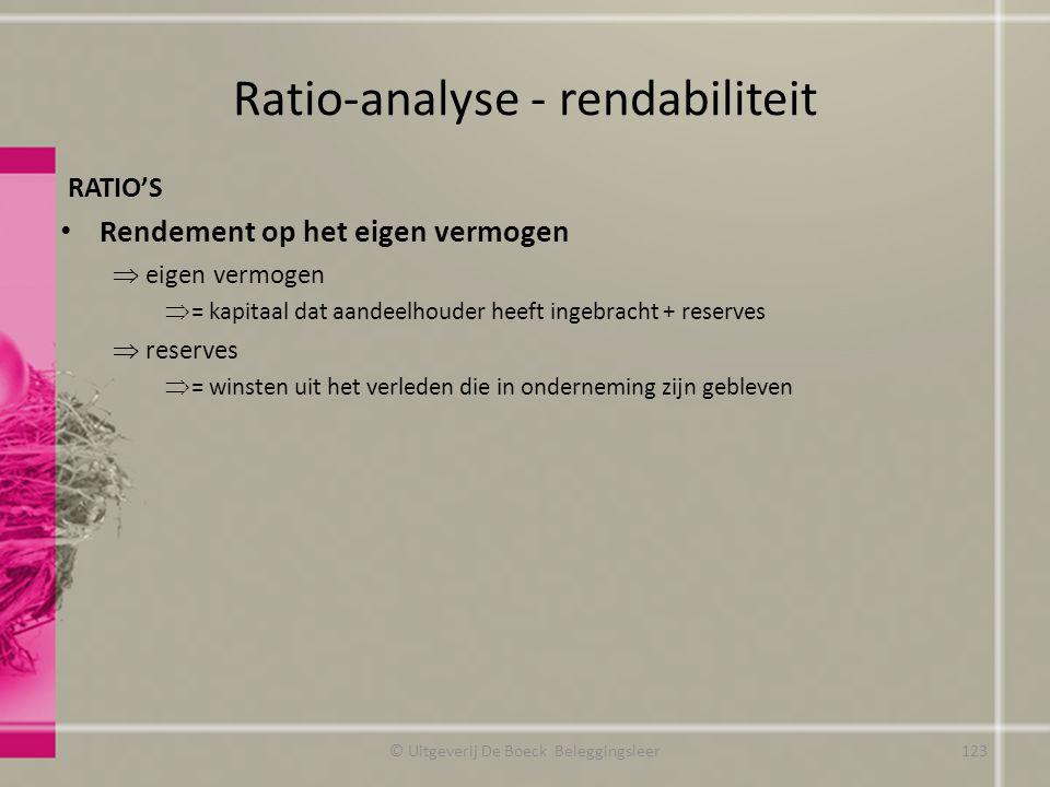 Ratio-analyse - rendabiliteit RATIO'S Rendement op het eigen vermogen  eigen vermogen  = kapitaal dat aandeelhouder heeft ingebracht + reserves  re