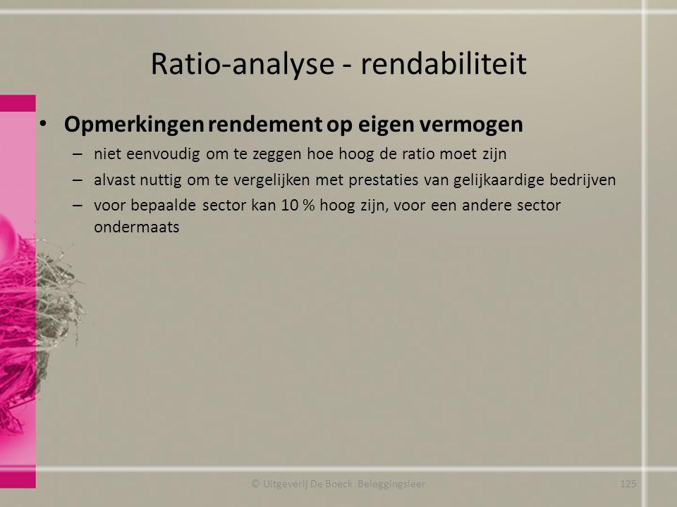 Ratio-analyse - rendabiliteit Opmerkingen rendement op eigen vermogen – niet eenvoudig om te zeggen hoe hoog de ratio moet zijn – alvast nuttig om te