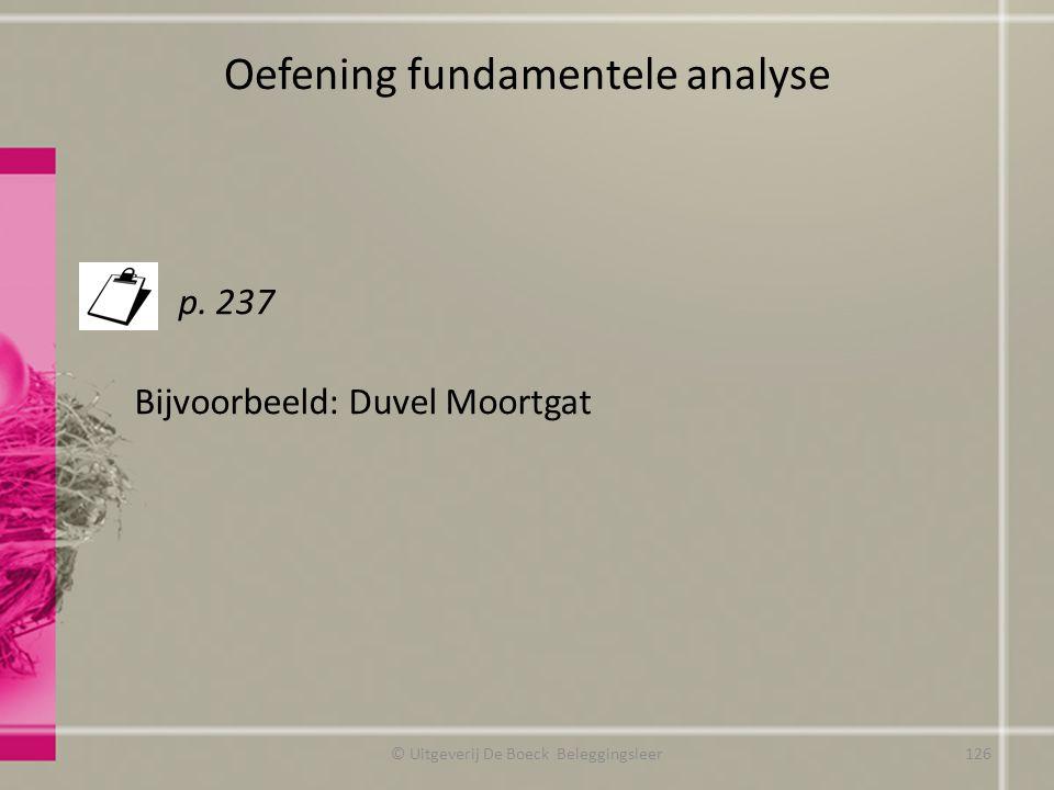Oefening fundamentele analyse p. 237 Bijvoorbeeld: Duvel Moortgat © Uitgeverij De Boeck Beleggingsleer126