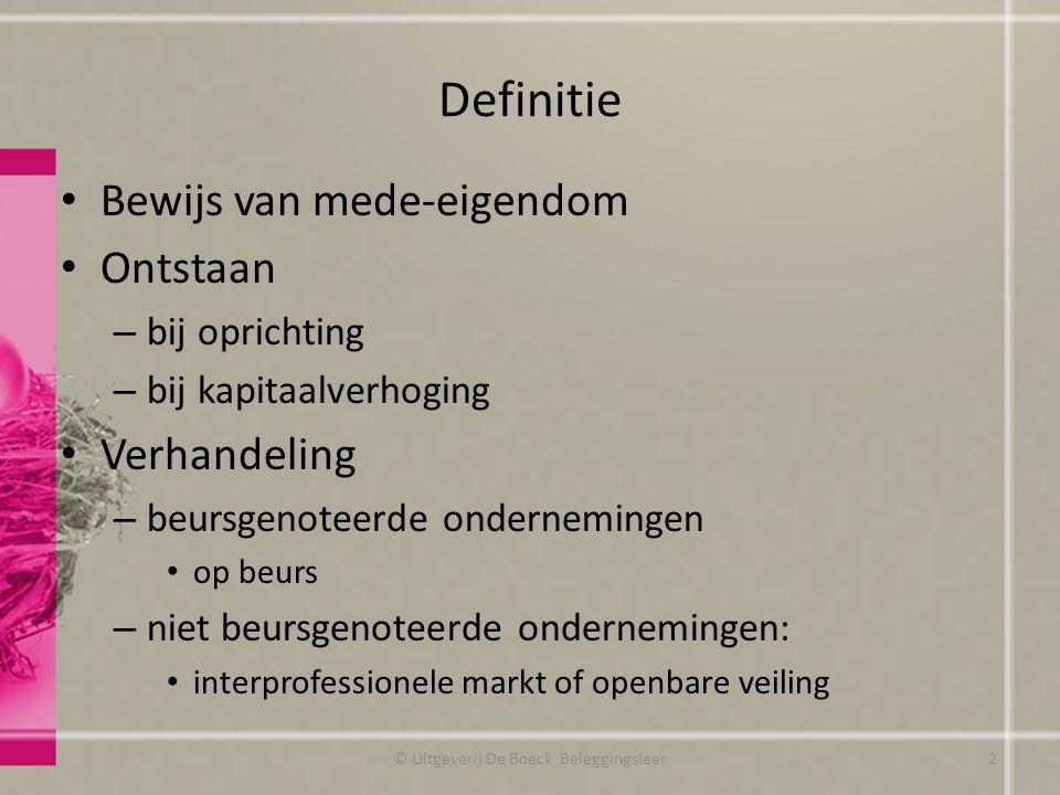 Definitie Bewijs van mede-eigendom Ontstaan – bij oprichting – bij kapitaalverhoging Verhandeling – beursgenoteerde ondernemingen op beurs – niet beur