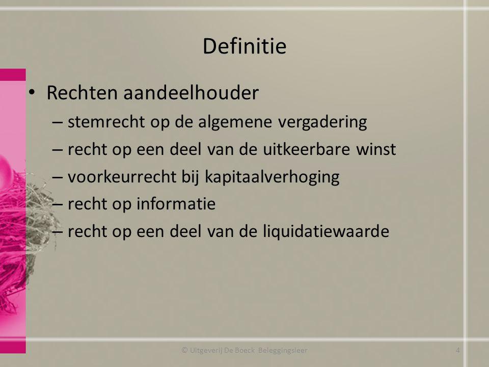 Definitie Rechten aandeelhouder – stemrecht op de algemene vergadering – recht op een deel van de uitkeerbare winst – voorkeurrecht bij kapitaalverhog