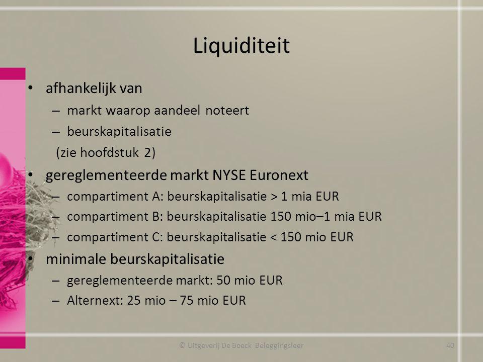 Liquiditeit afhankelijk van – markt waarop aandeel noteert – beurskapitalisatie (zie hoofdstuk 2) gereglementeerde markt NYSE Euronext – compartiment