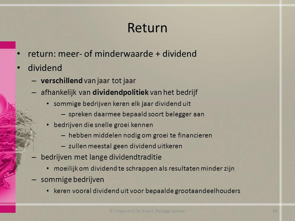 Return return: meer- of minderwaarde + dividend dividend – verschillend van jaar tot jaar – afhankelijk van dividendpolitiek van het bedrijf sommige b