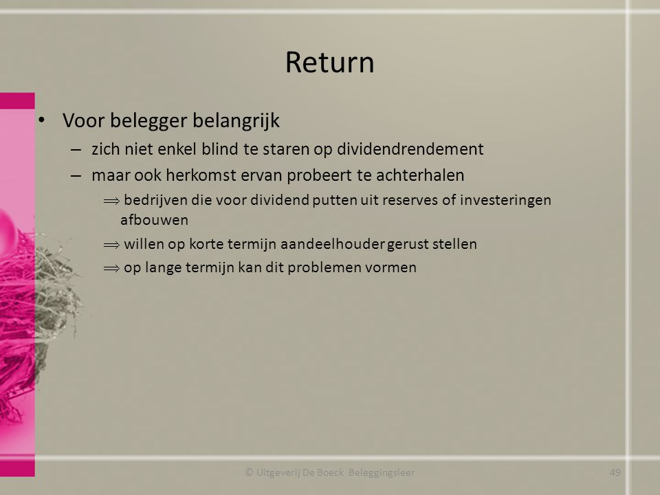 Return Voor belegger belangrijk – zich niet enkel blind te staren op dividendrendement – maar ook herkomst ervan probeert te achterhalen  bedrijven d