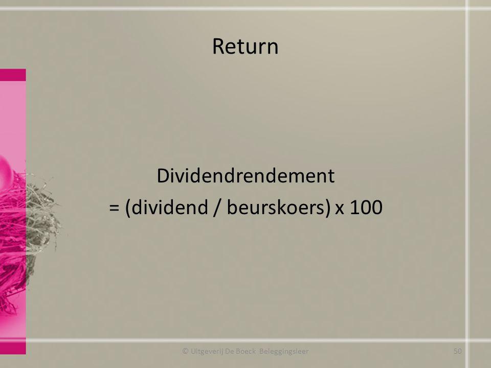 Return Dividendrendement = (dividend / beurskoers) x 100 © Uitgeverij De Boeck Beleggingsleer50