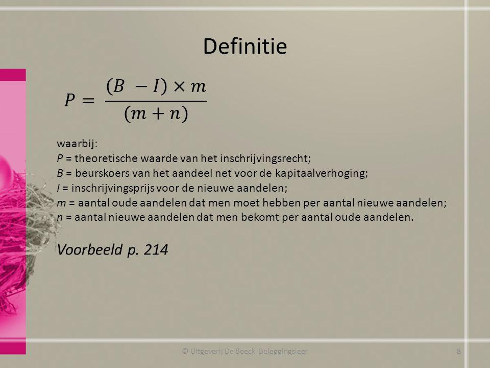 Definitie © Uitgeverij De Boeck Beleggingsleer waarbij: P = theoretische waarde van het inschrijvingsrecht; B = beurskoers van het aandeel net voor de