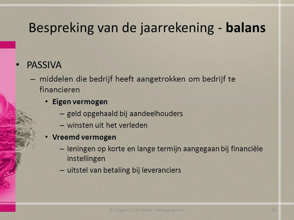 Bespreking van de jaarrekening - balans PASSIVA – middelen die bedrijf heeft aangetrokken om bedrijf te financieren Eigen vermogen – geld opgehaald bi