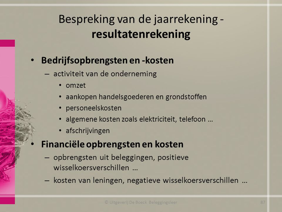 Bespreking van de jaarrekening - resultatenrekening Bedrijfsopbrengsten en -kosten – activiteit van de onderneming omzet aankopen handelsgoederen en g