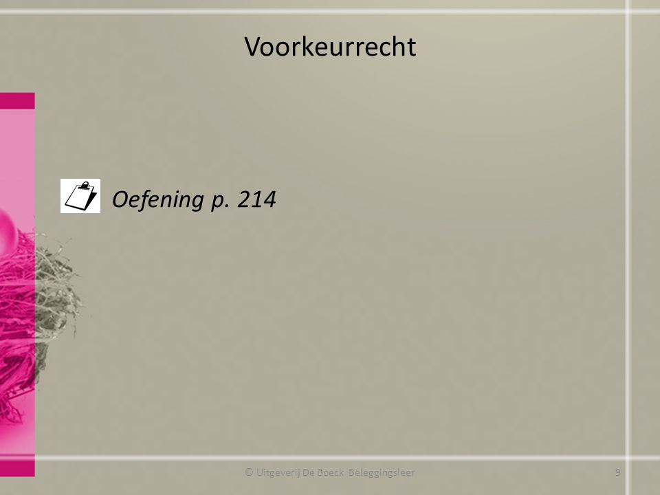 Voorkeurrecht Oefening p. 214 © Uitgeverij De Boeck Beleggingsleer9